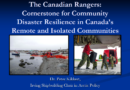 The Canadian Rangers: Cornerstone for Community Disaster Resilience in Canada's Remote and Isolated Communities